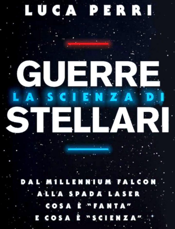 La scienza di Guerre Stellari di Luca Perri